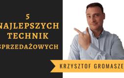 Krzysztof-Gromaszek-5-najlepszych-technik-sprzedażowych