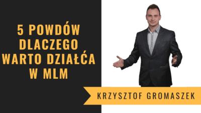 Krzysztof-Gromaszek-5-powodów-dlaczego-warto-dziłać-w-mlm